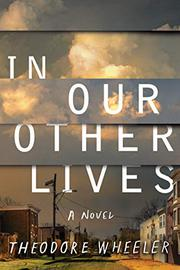 IN OUR OTHER LIVES by Theodore Wheeler