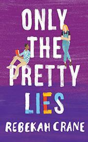 ONLY THE PRETTY LIES by Rebekah Crane