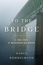 TO THE BRIDGE by Nancy Rommelmann