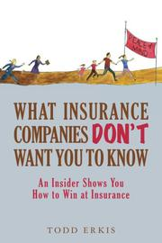 WHAT INSURANCE COMPANIES DON'T WANT YOU TO KNOW by Todd Erkis