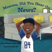 MOMMA, DID YOU HEAR THE NEWS? by Sanya Whittaker  Gragg