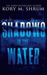 SHADOWS IN THE WATER by Kory M. Shrum