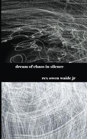 DREAM OF CHAOS IN SILENCE by Rex Owen Waide Jr.