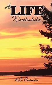 A LIFE WORTHWHILE by K.C. Swanson