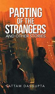 PARTING OF THE STRANGERS by Sattam  Dasgupta