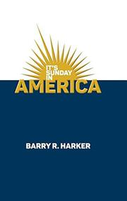 IT'S SUNDAY IN AMERICA by Barry R.  Harker