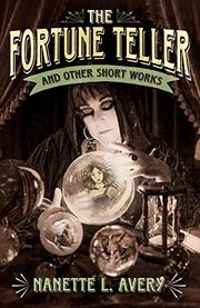 THE FORTUNE TELLER AND OTHER SHORT WORKS by Nanette L. Avery