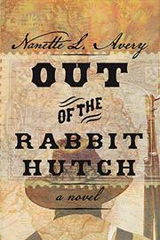 OUT OF THE RABBIT HUTCH by Nanette L. Avery
