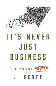 IT'S NEVER JUST BUSINESS by J.  Scott