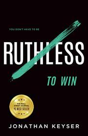 YOU DON'T HAVE TO BE RUTHLESS TO WIN by Jonathan  Keyser