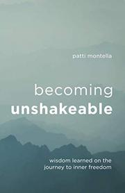 BECOMING UNSHAKEABLE by Patti  Montella