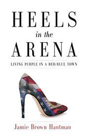 HEELS IN THE ARENA by Jamie Brown Hantman
