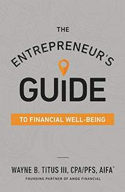 THE ENTREPRENEUR'S GUIDE TO FINANCIAL WELL-BEING by Wayne B. Titus