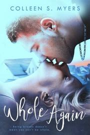 WHOLE AGAIN by Colleen S. Myers