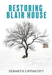 RESTORING BLAIR HOUSE by Kenneth Lippincott