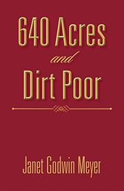 640 ACRES AND DIRT POOR by Janet Godwin  Meyer