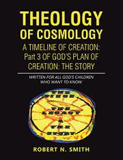 THEOLOGY OF COSMOLOGY by Robert N.  Smith