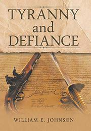 TYRANNY AND DEFIANCE by William E. Johnson