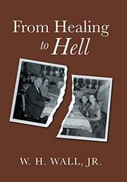 FROM HEALING TO HELL by W.H. Wall, Jr.