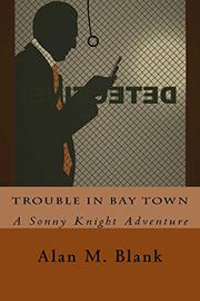 TROUBLE IN BAY TOWN by Alan M. Blank