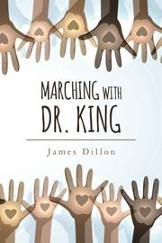 MARCHING WITH DR. KING by James Dillon