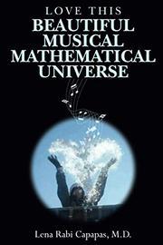 LOVE THIS BEAUTIFUL MUSICAL MATHEMATICAL UNIVERSE by Lena Rabi Capapas