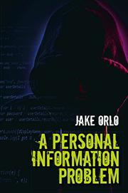 A PERSONAL INFORMATION PROBLEM by Jake Orlo