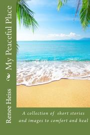 MY PEACEFUL PLACE by Renee  Heiss