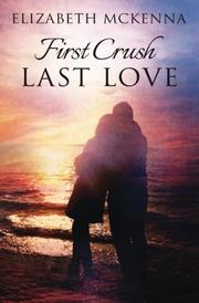 FIRST CRUSH, LAST LOVE by Elizabeth  McKenna
