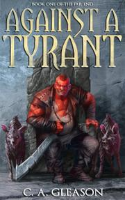 AGAINST A TYRANT by C.A.  Gleason