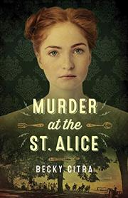 MURDER AT THE ST. ALICE by Becky Citra