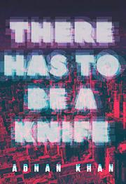THERE HAS TO BE A KNIFE by Adnan Khan