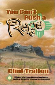 YOU CAN'T PUSH A ROPE by Clint Trafton