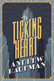 THE TICKING HEART by Andrew Kaufman