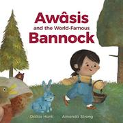 AWÂSIS AND THE WORLD-FAMOUS BANNOCK  by Dallas  Hunt