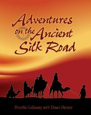 ADVENTURES ON THE ANCIENT SILK ROAD by Priscilla Galloway
