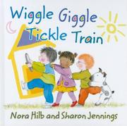 WIGGLE GIGGLE TICKLE TRAIN by Nora Hilb