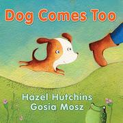 DOG COMES TOO by Hazel Hutchins