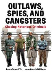 OUTLAWS, SPIES, AND GANGSTERS by Laura Scandiffio