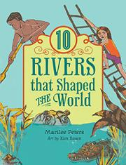 10 RIVERS THAT SHAPED THE WORLD by Marilee Peters