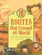 10 ROUTES THAT CROSSED THE WORLD by Gillian Richardson