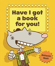HAVE I GOT A BOOK FOR YOU! by Mélanie Watt