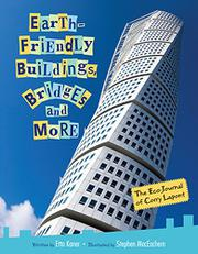 EARTH-FRIENDLY BUILDINGS, BRIDGES AND MORE by Etta Kaner