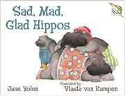 SAD, MAD, GLAD HIPPOS by Jane Yolen