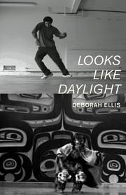 LOOKS LIKE DAYLIGHT by Deborah Ellis