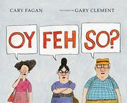 OY FEH SO? by Cary Fagan