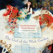 THE GIRL OF THE WISH GARDEN by Uma Krishnaswami