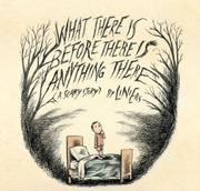 WHAT THERE IS BEFORE THERE IS ANYTHING THERE by Liniers