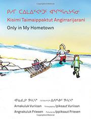 KISIMI TAIMAIPPAKTUT ANGIRRARIJARANI / ONLY IN MY HOMETOWN by Angnakuluk  Friesen