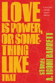 LOVE IS POWER, OR SOMETHING LIKE THAT by A. Igoni Barrett